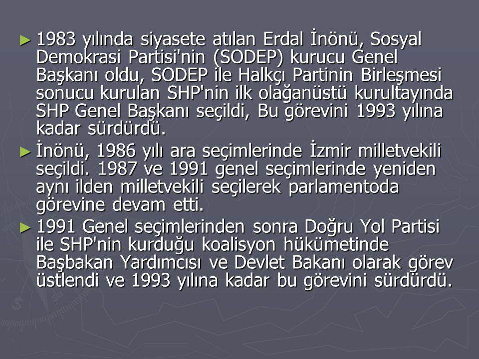 ► 1983 yılında siyasete atılan Erdal İnönü, Sosyal Demokrasi Partisi'nin (SODEP) kurucu Genel Başkanı oldu, SODEP ile Halkçı Partinin Birleşmesi sonuc