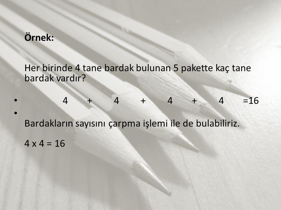 Örnek: Her birinde 4 tane bardak bulunan 5 pakette kaç tane bardak vardır.