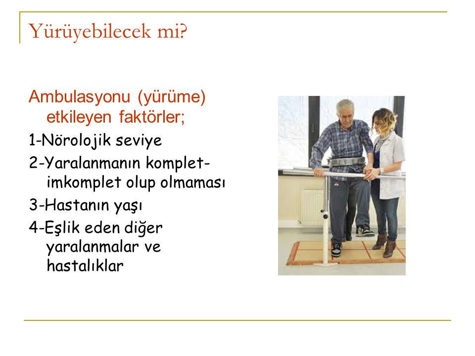 Yürüyebilecek mi? Ambulasyonu (yürüme) etkileyen faktörler; 1-Nörolojik seviye 2-Yaralanmanın komplet- imkomplet olup olmaması 3-Hastanın yaşı 4-Eşlik