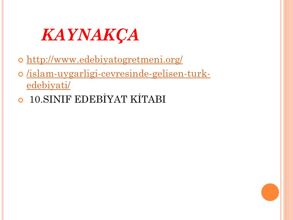 KAYNAKÇA http://www.edebiyatogretmeni.org/ /islam-uygarligi-cevresinde-gelisen-turk- edebiyati/ 10.SINIF EDEBİYAT KİTABI