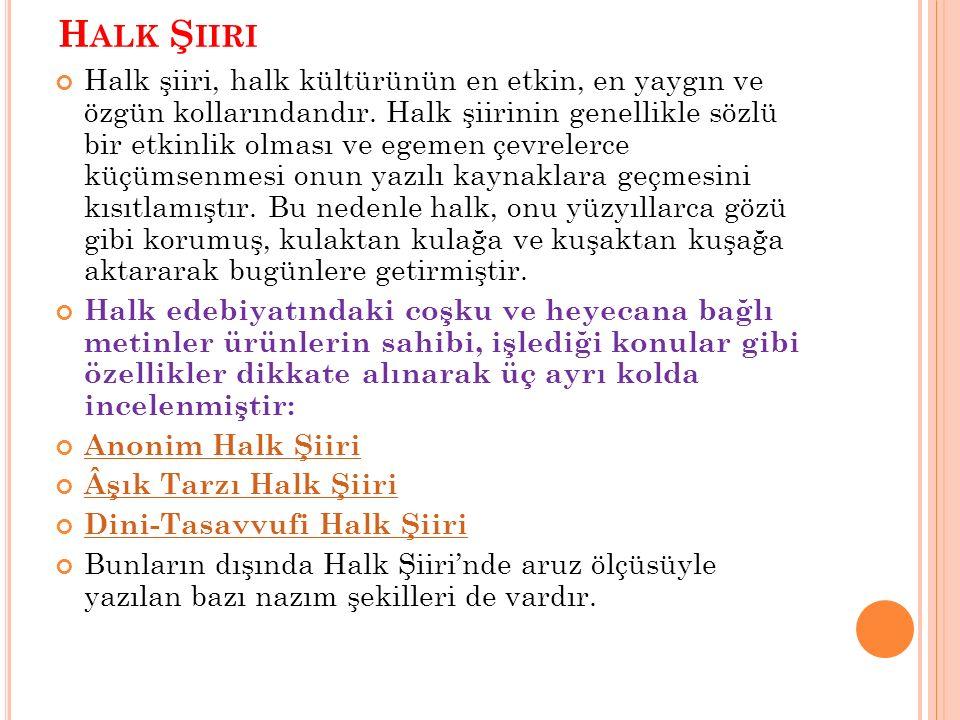 A) A NONIM H ALK Ş IIRI Söyleyeni belli olmayan ürünlerin oluşturduğu Halk şiirinin bir koludur.