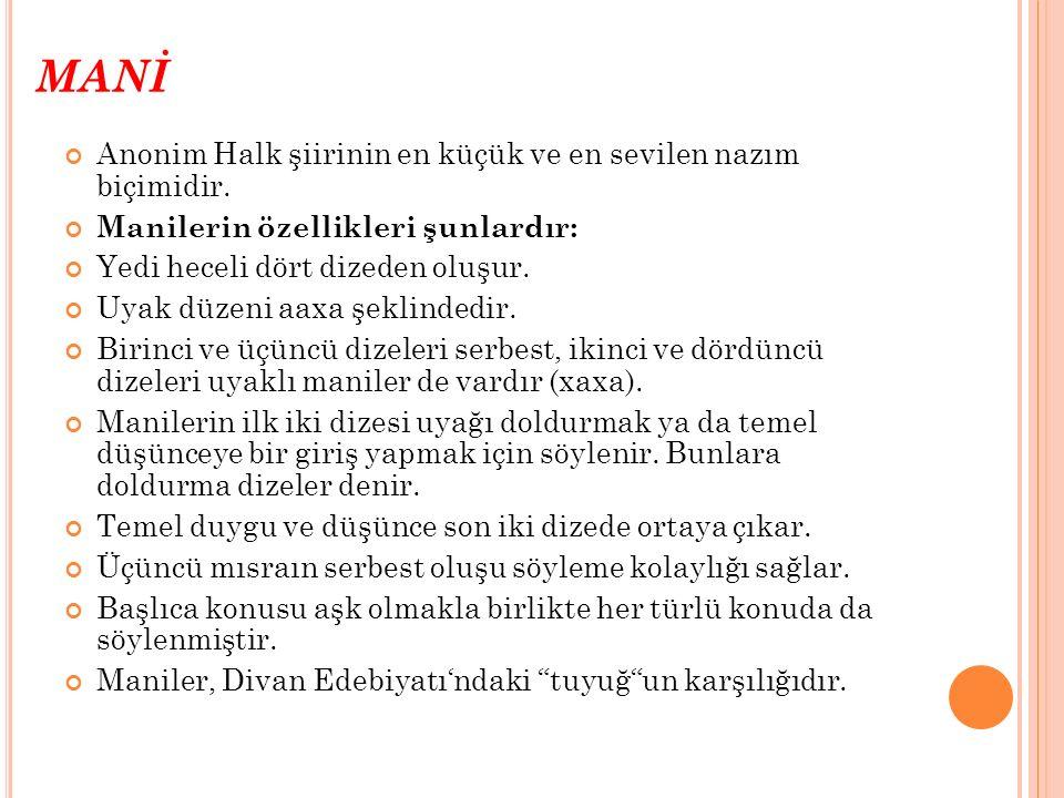 MANİ Anonim Halk şiirinin en küçük ve en sevilen nazım biçimidir.