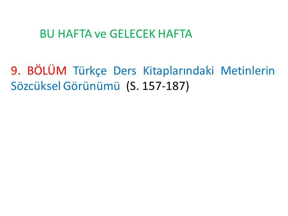 BU HAFTA ve GELECEK HAFTA 9. BÖLÜM Türkçe Ders Kitaplarındaki Metinlerin Sözcüksel Görünümü(S.