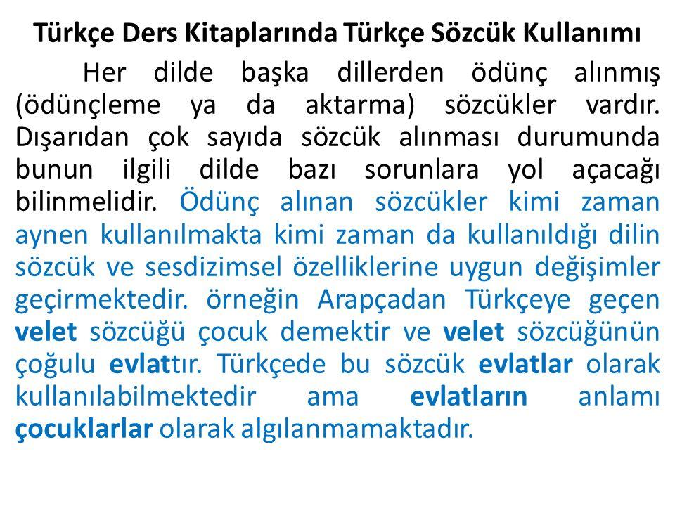 Türkçe Ders Kitaplarında Türkçe Sözcük Kullanımı Her dilde başka dillerden ödünç alınmış (ödünçleme ya da aktarma) sözcükler vardır.