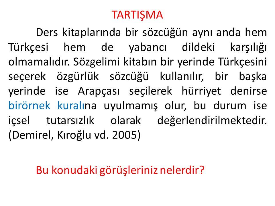 TARTIŞMA Ders kitaplarında bir sözcüğün aynı anda hem Türkçesi hem de yabancı dildeki karşılığı olmamalıdır.
