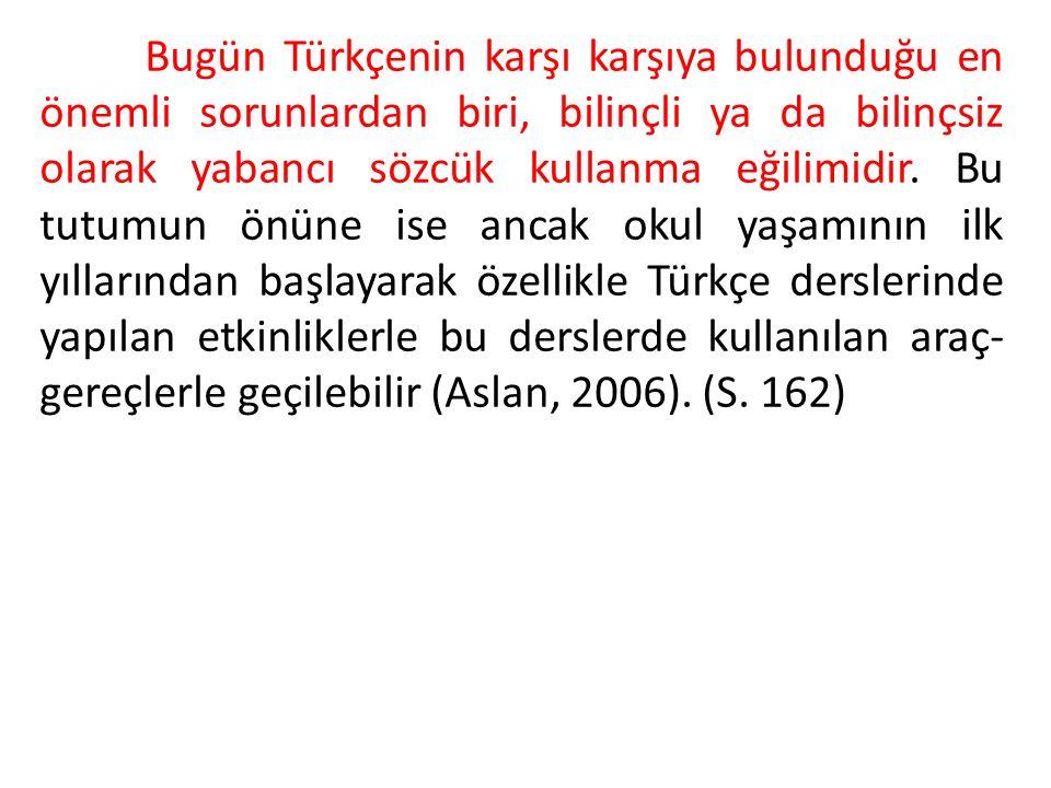 Bugün Türkçenin karşı karşıya bulunduğu en önemli sorunlardan biri, bilinçli ya da bilinçsiz olarak yabancı sözcük kullanma eğilimidir.