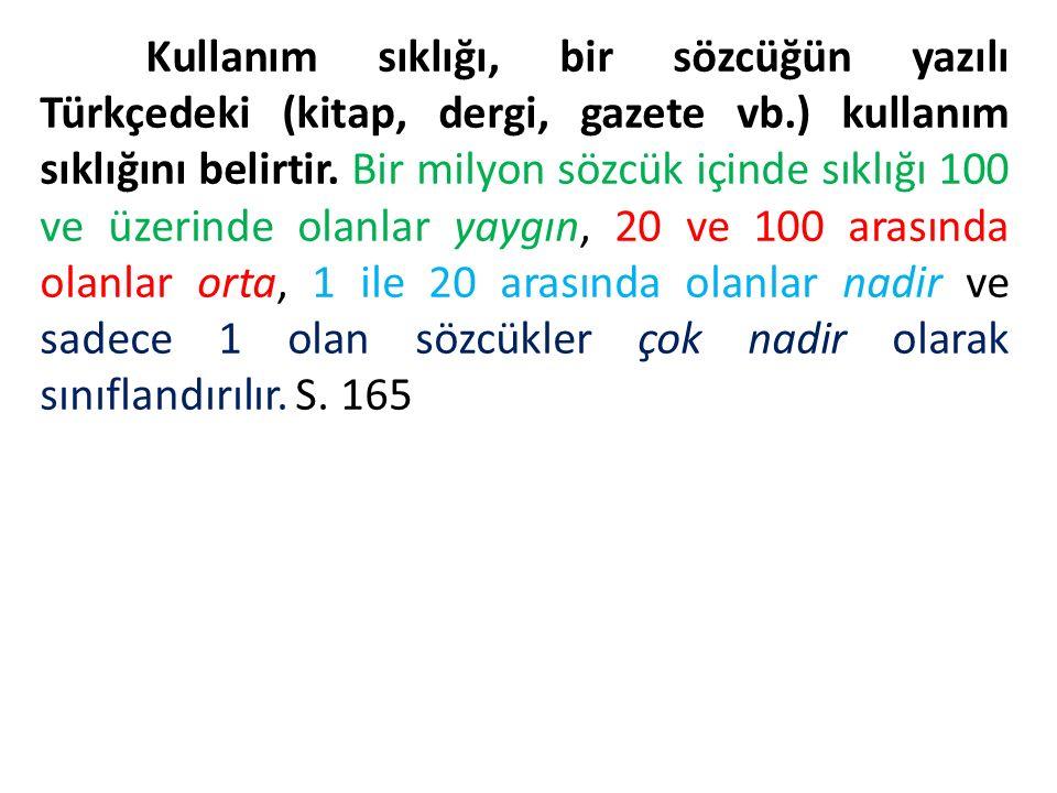 Kullanım sıklığı, bir sözcüğün yazılı Türkçedeki (kitap, dergi, gazete vb.) kullanım sıklığını belirtir.