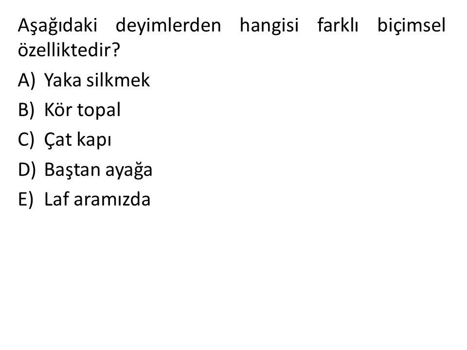 Aşağıdaki deyimlerden hangisi farklı biçimsel özelliktedir.