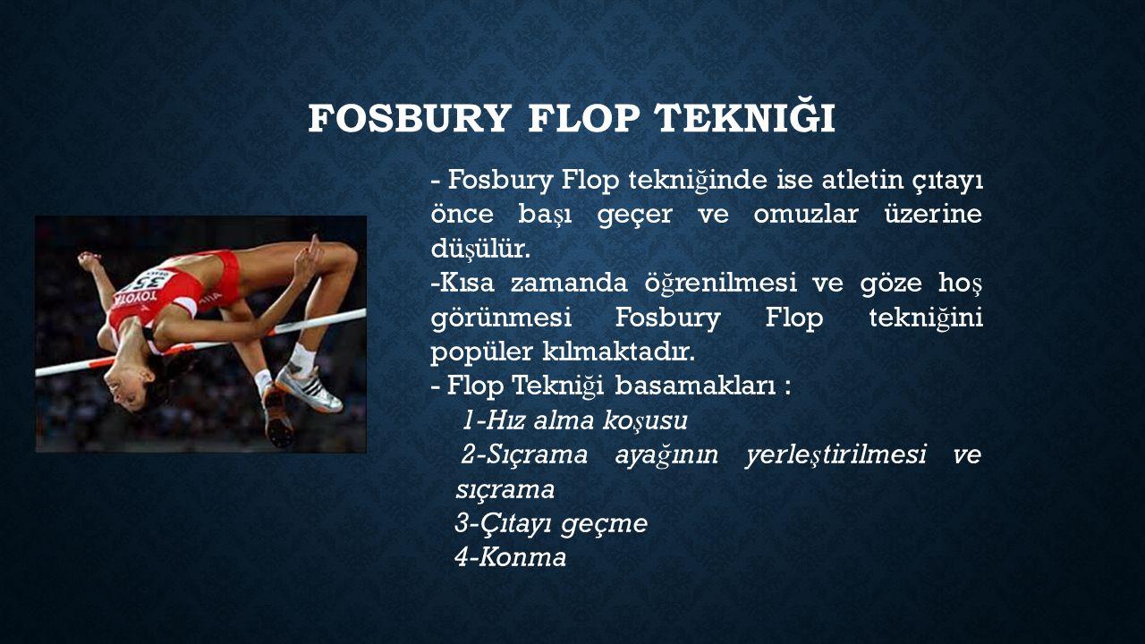 FOSBURY FLOP TEKNIĞI - Fosbury Flop tekni ğ inde ise atletin çıtayı önce ba ş ı geçer ve omuzlar üzerine dü ş ülür. -Kısa zamanda ö ğ renilmesi ve göz