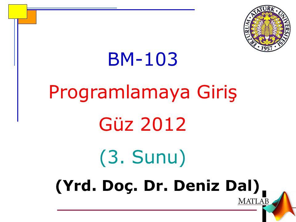 BM-103 Programlamaya Giriş Güz 2012 (3. Sunu) (Yrd. Doç. Dr. Deniz Dal)