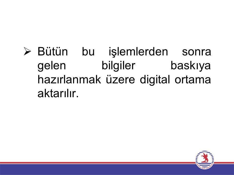  Bütün bu işlemlerden sonra gelen bilgiler baskıya hazırlanmak üzere digital ortama aktarılır.