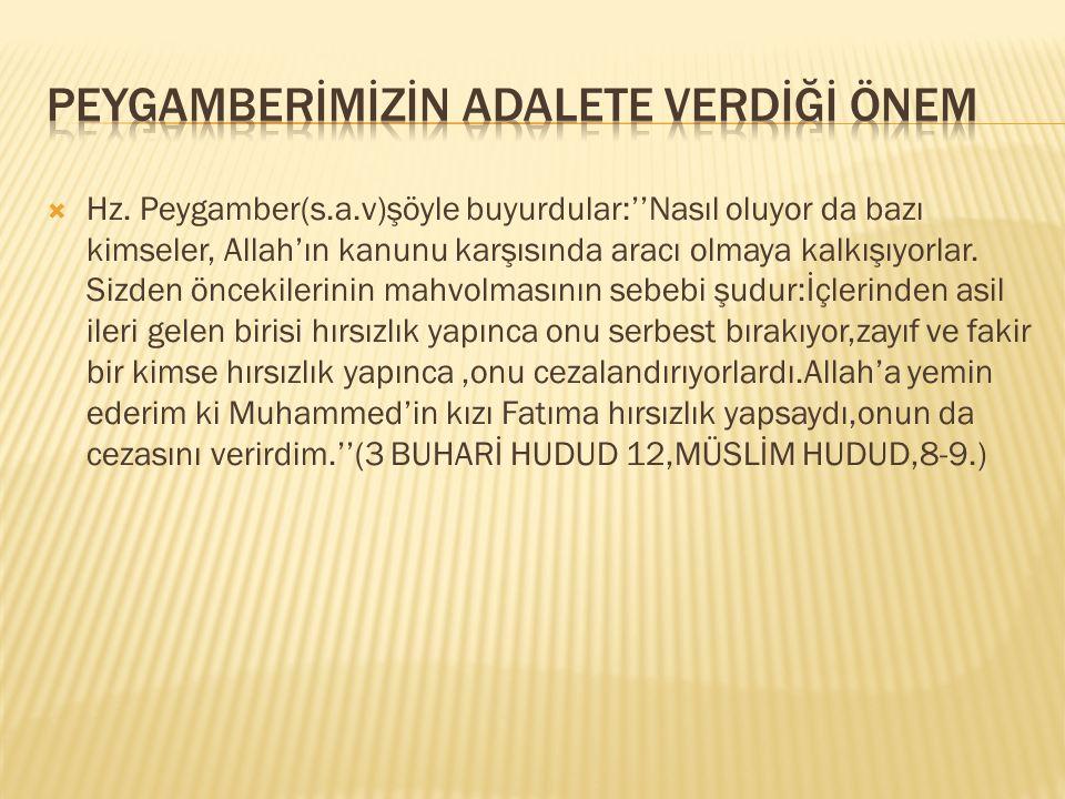  Hz. Peygamber(s.a.v)şöyle buyurdular:''Nasıl oluyor da bazı kimseler, Allah'ın kanunu karşısında aracı olmaya kalkışıyorlar. Sizden öncekilerinin ma