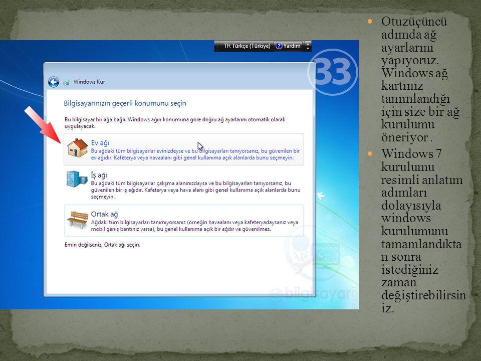 Otuzüçüncü adımda ağ ayarlarını yapıyoruz. Windows ağ kartınız tanımlandığı için size bir ağ kurulumu öneriyor. Windows 7 kurulumu resimli anlatım adı