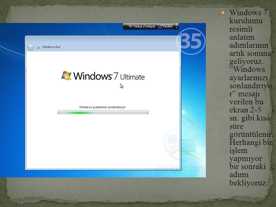 """Windows 7 kurulumu resimli anlatım adımlarının artık sonuna geliyoruz. """"Windows ayarlarınızı sonlandırıyo r"""" mesajı verilen bu ekran 2-5 sn. gibi kısa"""
