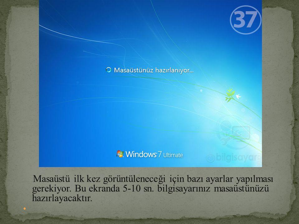 Masaüstü ilk kez görüntüleneceği için bazı ayarlar yapılması gerekiyor. Bu ekranda 5-10 sn. bilgisayarınız masaüstünüzü hazırlayacaktır.