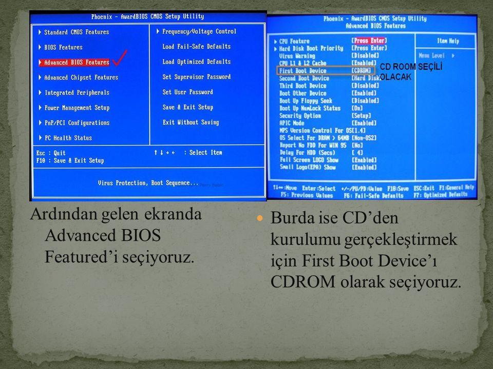 Ardından gelen ekranda Advanced BIOS Featured'i seçiyoruz. Burda ise CD'den kurulumu gerçekleştirmek için First Boot Device'ı CDROM olarak seçiyoruz.