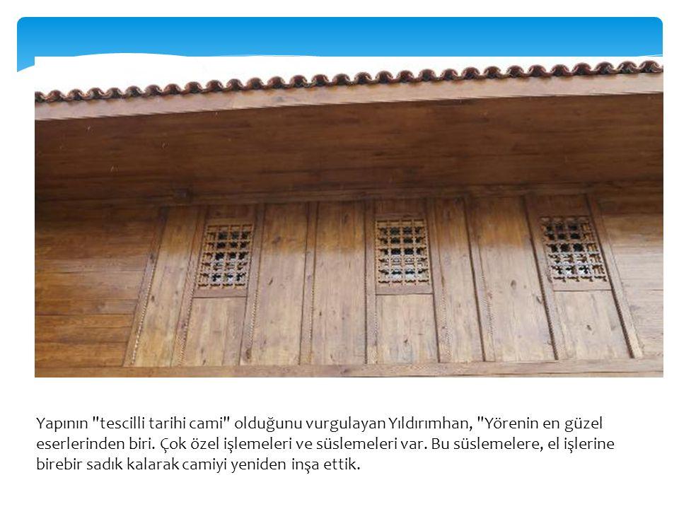 Yapının tescilli tarihi cami olduğunu vurgulayan Yıldırımhan, Yörenin en güzel eserlerinden biri.