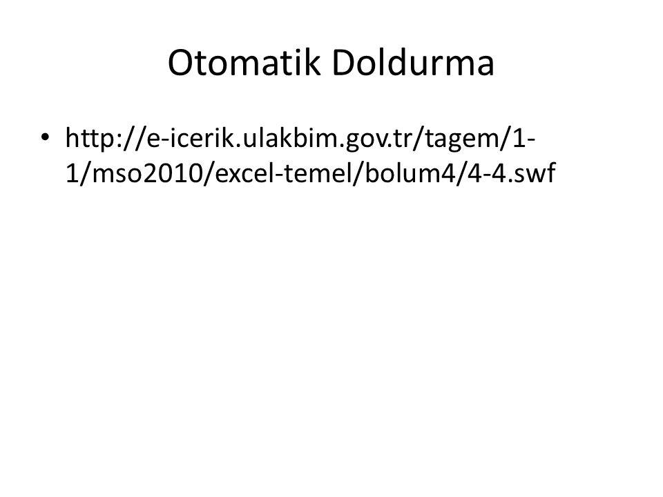 Otomatik Doldurma http://e-icerik.ulakbim.gov.tr/tagem/1- 1/mso2010/excel-temel/bolum4/4-4.swf