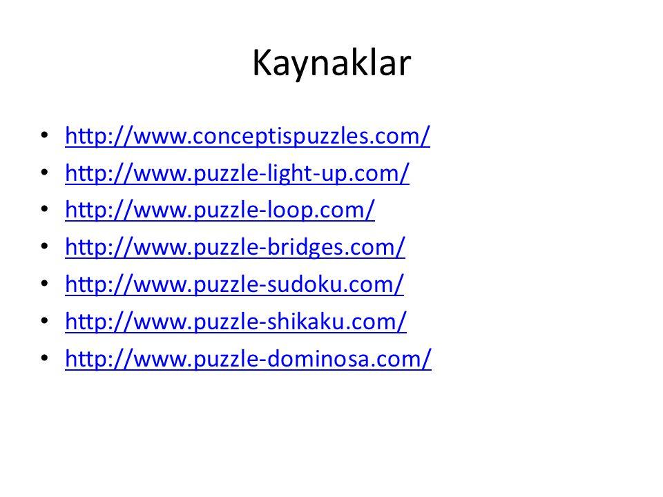 Kaynaklar http://www.conceptispuzzles.com/ http://www.puzzle-light-up.com/ http://www.puzzle-loop.com/ http://www.puzzle-bridges.com/ http://www.puzzl