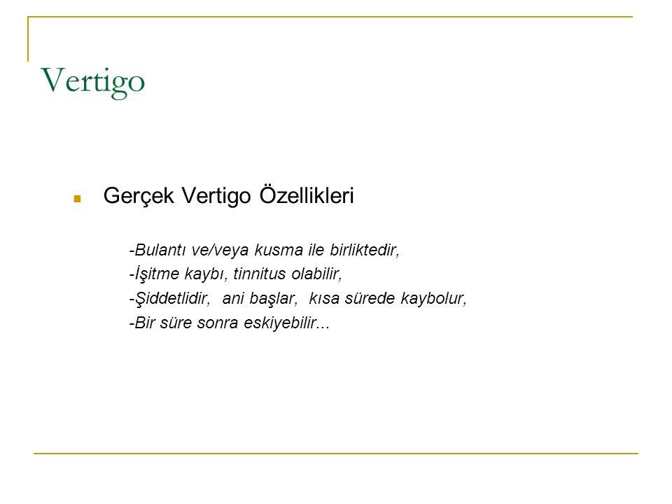 Vertigo Gerçek Vertigo Özellikleri -Bulantı ve/veya kusma ile birliktedir, -İşitme kaybı, tinnitus olabilir, -Şiddetlidir, ani başlar, kısa sürede kaybolur, -Bir süre sonra eskiyebilir...
