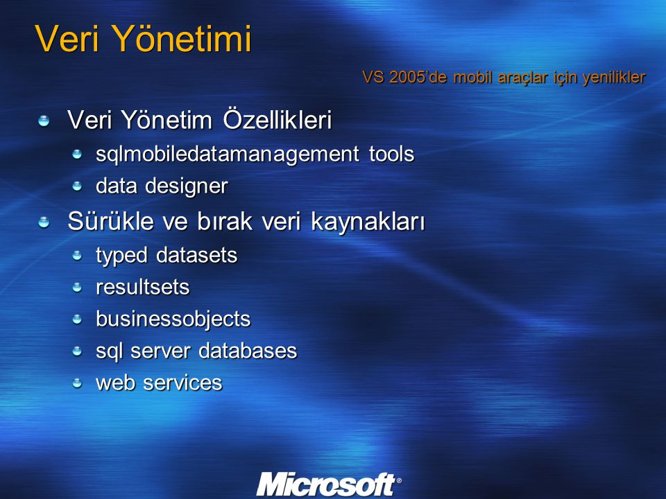Veri Yönetimi Veri Yönetim Özellikleri sqlmobiledatamanagement tools data designer Sürükle ve bırak veri kaynakları typed datasets resultsetsbusinessobjects sql server databases web services VS 2005'de mobil araçlar için yenilikler