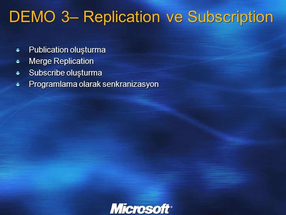Publication oluşturma Merge Replication Subscribe oluşturma Programlama olarak senkranizasyon DEMO 3– Replication ve Subscription