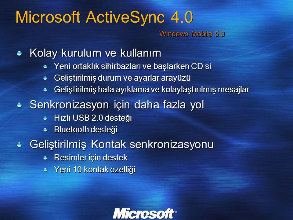 Microsoft ActiveSync 4.0 Kolay kurulum ve kullanım Yeni ortaklık sihirbazları ve başlarken CD si Geliştirilmiş durum ve ayarlar arayüzü Geliştirilmiş