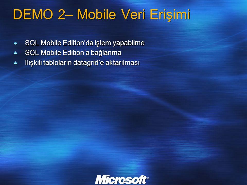 SQL Mobile Edition'da işlem yapabilme SQL Mobile Edition'a bağlanma İlişkili tabloların datagrid'e aktarılması DEMO 2– Mobile Veri Erişimi