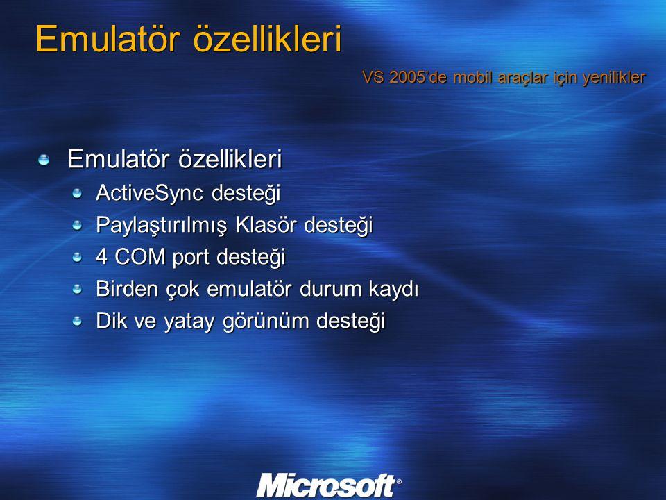 Emulatör özellikleri ActiveSync desteği Paylaştırılmış Klasör desteği 4 COM port desteği Birden çok emulatör durum kaydı Dik ve yatay görünüm desteği