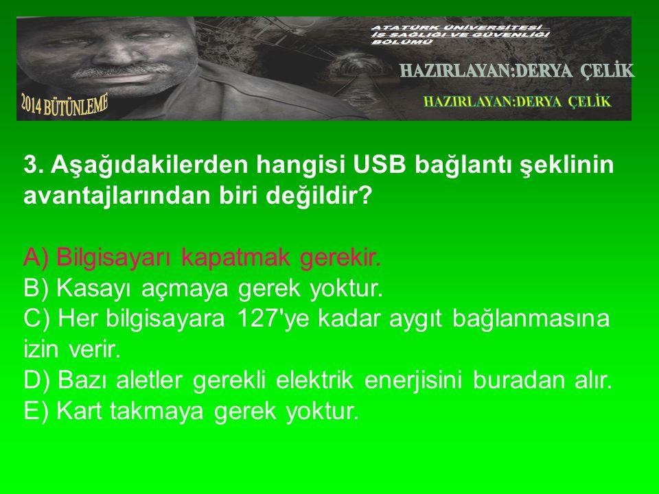 3.Aşağıdakilerden hangisi USB bağlantı şeklinin avantajlarından biri değildir.