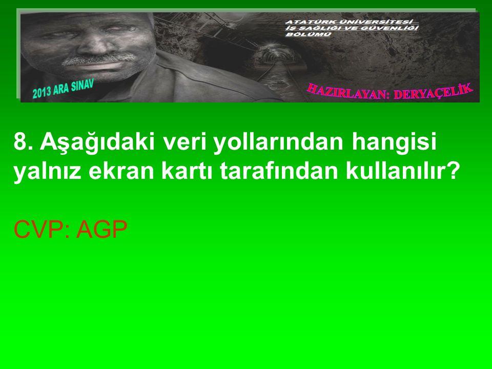 8. Aşağıdaki veri yollarından hangisi yalnız ekran kartı tarafından kullanılır? CVP: AGP