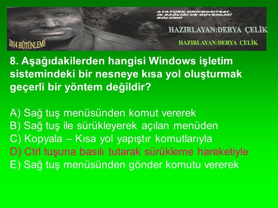8. Aşağıdakilerden hangisi Windows işletim sistemindeki bir nesneye kısa yol oluşturmak geçerli bir yöntem değildir? A) Sağ tuş menüsünden komut verer