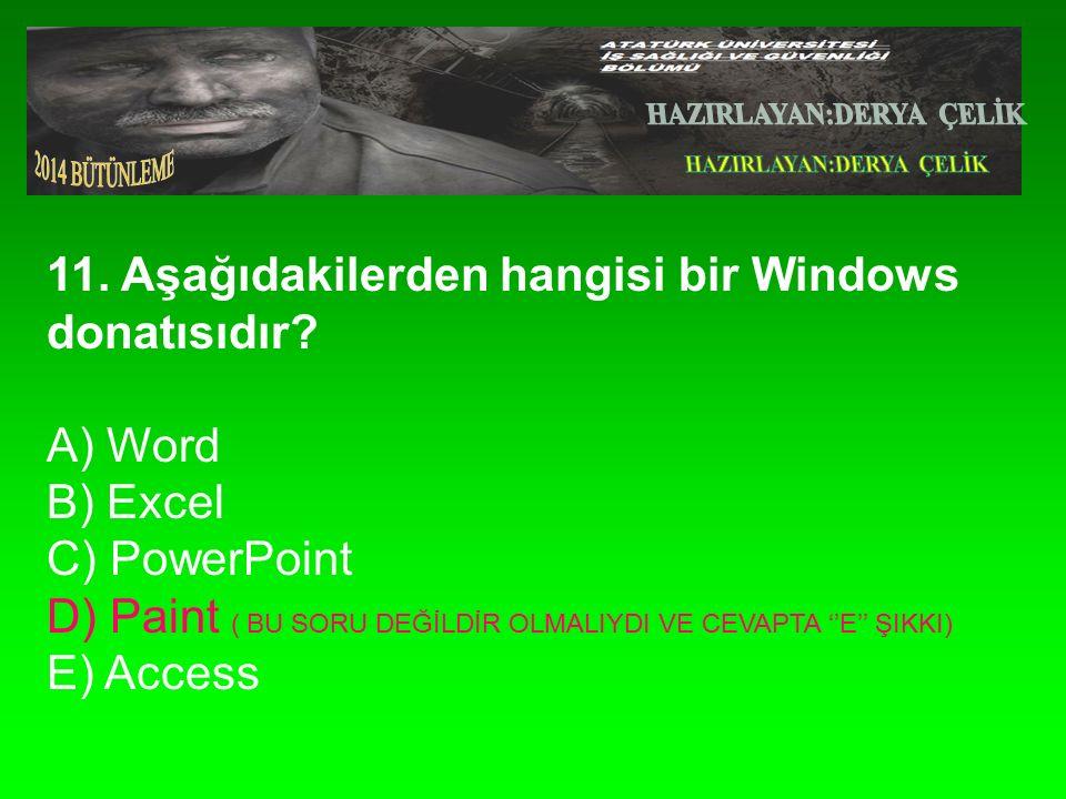 11. Aşağıdakilerden hangisi bir Windows donatısıdır.