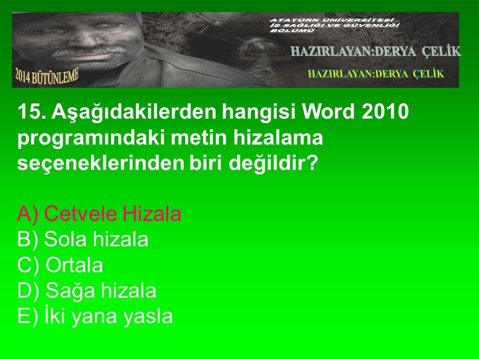 15. Aşağıdakilerden hangisi Word 2010 programındaki metin hizalama seçeneklerinden biri değildir.