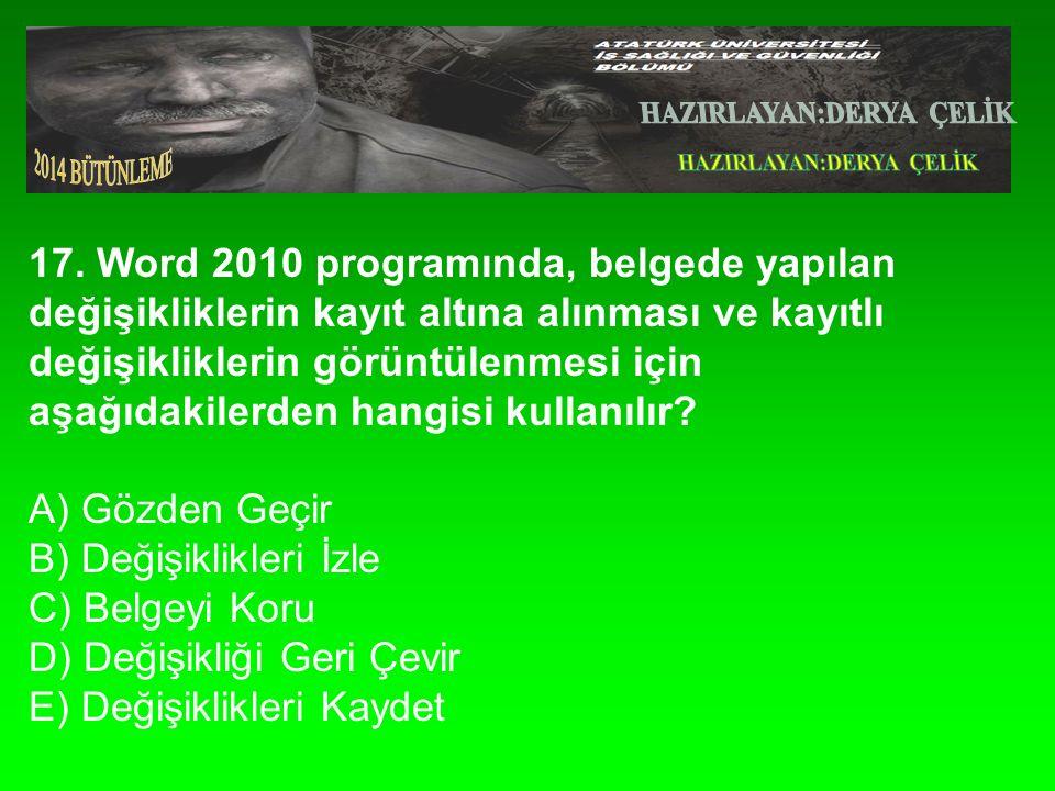 17. Word 2010 programında, belgede yapılan değişikliklerin kayıt altına alınması ve kayıtlı değişikliklerin görüntülenmesi için aşağıdakilerden hangis