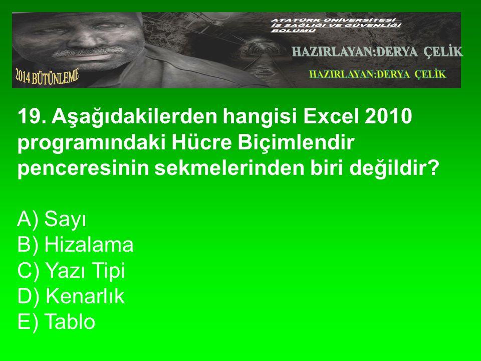 19. Aşağıdakilerden hangisi Excel 2010 programındaki Hücre Biçimlendir penceresinin sekmelerinden biri değildir? A) Sayı B) Hizalama C) Yazı Tipi D) K