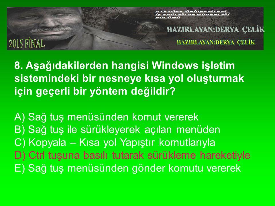 8. Aşağıdakilerden hangisi Windows işletim sistemindeki bir nesneye kısa yol oluşturmak için geçerli bir yöntem değildir? A) Sağ tuş menüsünden komut