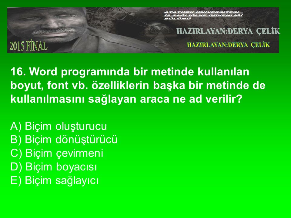 16.Word programında bir metinde kullanılan boyut, font vb.