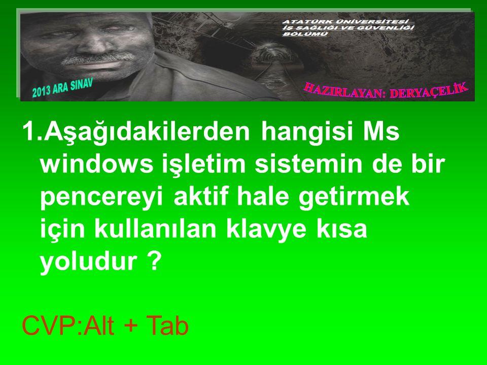 1.Aşağıdakilerden hangisi Ms windows işletim sistemin de bir pencereyi aktif hale getirmek için kullanılan klavye kısa yoludur .