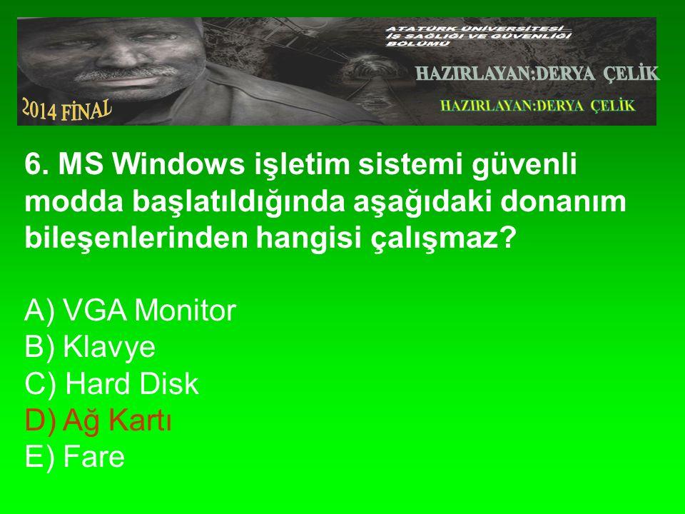 6. MS Windows işletim sistemi güvenli modda başlatıldığında aşağıdaki donanım bileşenlerinden hangisi çalışmaz? A) VGA Monitor B) Klavye C) Hard Disk