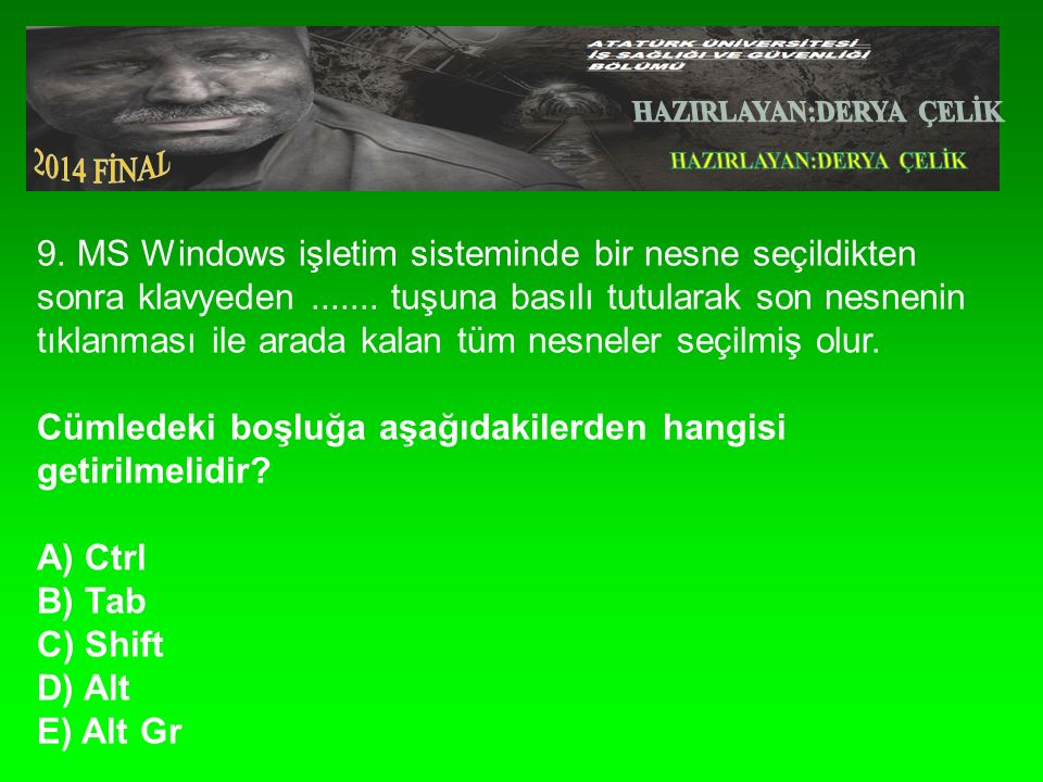 9. MS Windows işletim sisteminde bir nesne seçildikten sonra klavyeden.......