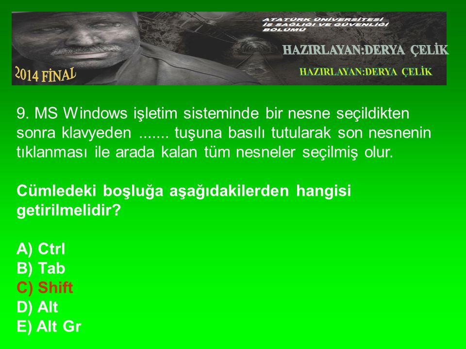 9.MS Windows işletim sisteminde bir nesne seçildikten sonra klavyeden.......