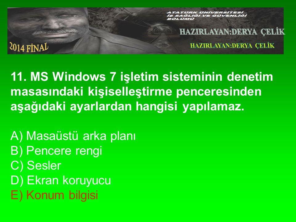 11. MS Windows 7 işletim sisteminin denetim masasındaki kişiselleştirme penceresinden aşağıdaki ayarlardan hangisi yapılamaz. A) Masaüstü arka planı B