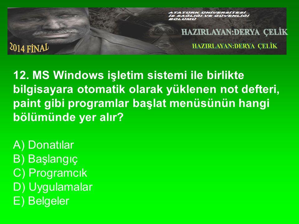 12. MS Windows işletim sistemi ile birlikte bilgisayara otomatik olarak yüklenen not defteri, paint gibi programlar başlat menüsünün hangi bölümünde y