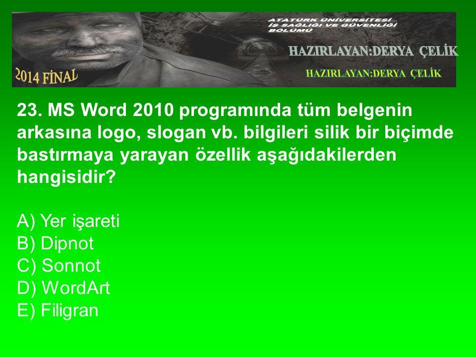 23. MS Word 2010 programında tüm belgenin arkasına logo, slogan vb.
