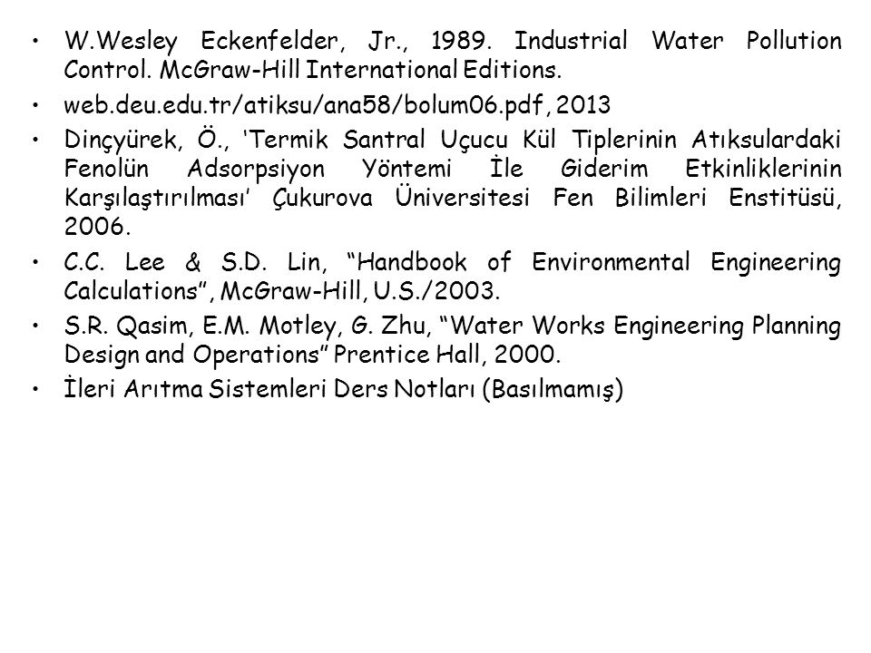 W.Wesley Eckenfelder, Jr., 1989. Industrial Water Pollution Control. McGraw-Hill International Editions. web.deu.edu.tr/atiksu/ana58/bolum06.pdf ‎, 20