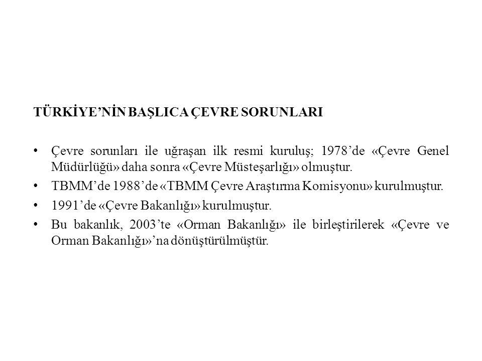 TÜRKİYE'NİN BAŞLICA ÇEVRE SORUNLARI Çevre sorunları ile uğraşan ilk resmi kuruluş; 1978'de «Çevre Genel Müdürlüğü» daha sonra «Çevre Müsteşarlığı» olmuştur.