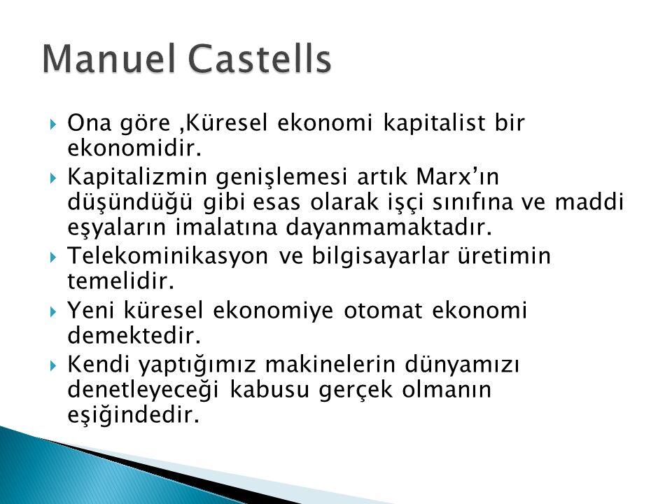 Ona göre,Küresel ekonomi kapitalist bir ekonomidir.