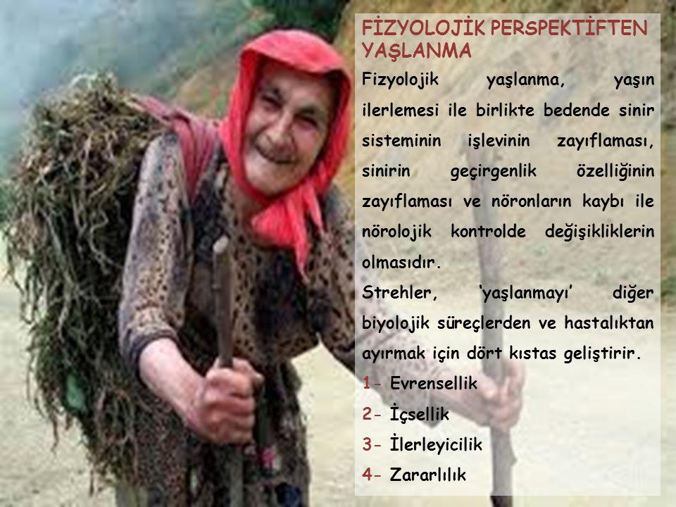 FİZYOLOJİK PERSPEKTİFTEN YAŞLANMA Fizyolojik yaşlanma, yaşın ilerlemesi ile birlikte bedende sinir sisteminin işlevinin zayıflaması, sinirin geçirgenl