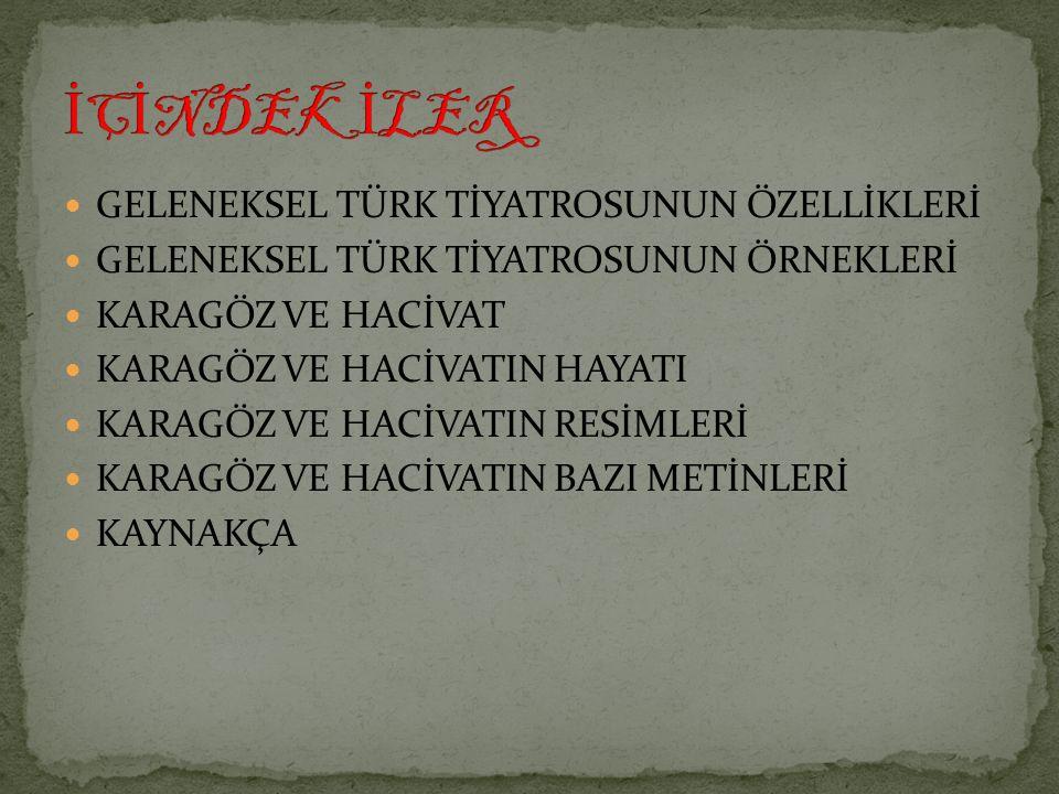 Geleneksel Türk Tiyatrosu denildiğinde; kukla,karagöz, ortaoyunu, meddah, çengi, köy seyirlik oyunları gibi geleneksel seyirlik sanatlarımız akla gelir.kuklakaragözortaoyunumeddahçengiköy seyirlik oyunları Türk edebiyatında ilk tiyatro eseri örnekleri Tanzimat Döneminde verilmiştir.